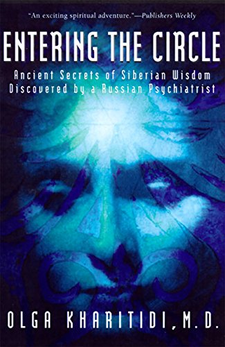 9780062514172: Entering the Circle: Ancient Secrets of Siberian Wisdom Discovered by a Russian Psychiatrist