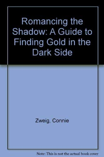 9780062514288: Romancing the Shadow: A Guide to Finding Gold in the Dark Side