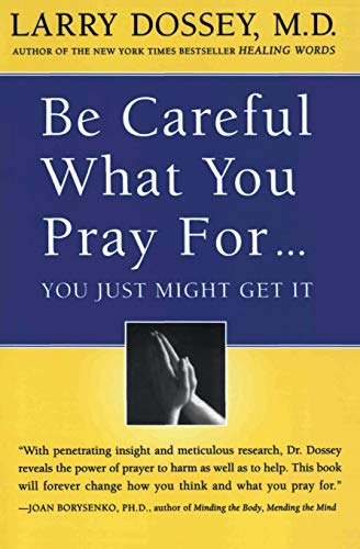 9780062514349: Be Careful What You Pray For, You Just Might Get It: What We Can Do About the Unintentional Effects of Our Thoughts, Prayers, and Wishes
