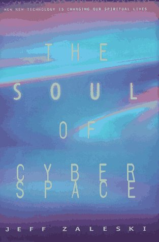 9780062514516: The Soul of Cyberspace: How New Technology Is Changing Our Spiritual Lives
