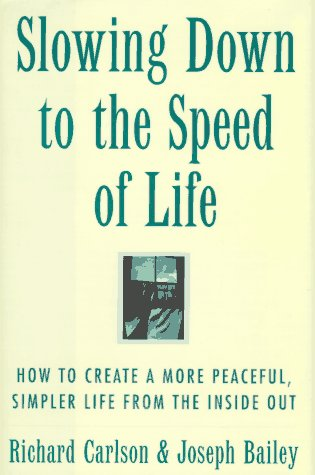 9780062514530: Slowing Down to the Speed of Life: How to Create a More Peaceful, Simpler Life from the Inside Out