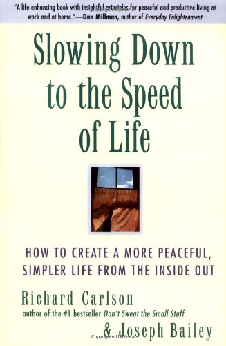 Slowing Down to the Speed of Life: How To Create A More Peaceful, Simpler Life From the Inside Out (9780062514547) by Richard Carlson; Joseph Bailey