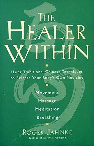 9780062514776: The Healer Within: Using Traditional Chinese Techniques To Release Your Body's Own Medicine, Movement, Massage, Meditation, Breathing