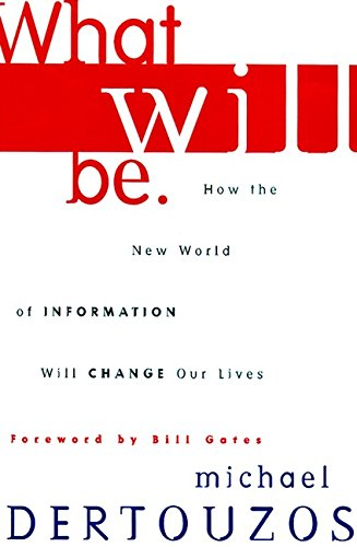 9780062514790: What Will Be: How the New World of Information Will Change Our Lives