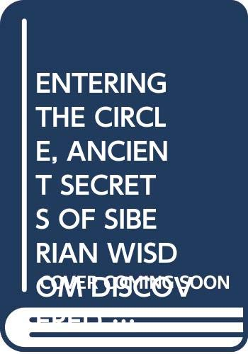 9780062514806: ENTERING THE CIRCLE, ANCIENT SECRETS OF SIBERIAN WISDOM DISCOVERED BY A RUSSIAN PSYCHIATRIST