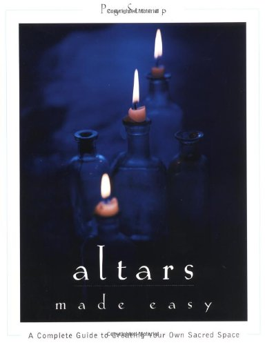 9780062514905: Altars Made Easy: A Complete Guide To Creating Your Own Sacred Space