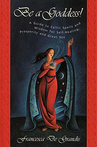9780062515056: Be a Goddess!: A Guide to Celtic Spells and Wisdom for Self-Healing, Prosperity and Great Sex
