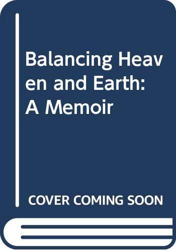 9780062515070: Balancing Heaven and Earth: A Memoir