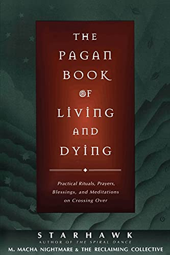 9780062515162: The Pagan Book of Living and Dying: Practical Rituals, Prayers, Blessings, and Meditations on Crossing Over