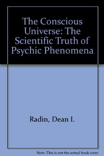 9780062515261: The Conscious Universe: The Scientific Truth of Psychic Phenomena