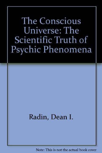 9780062515261: The Conscious Universe: The Scientific Truth of Psychic Phenomena