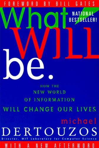 9780062515407: What Will Be: How the New World of Information Will Change Our Lives