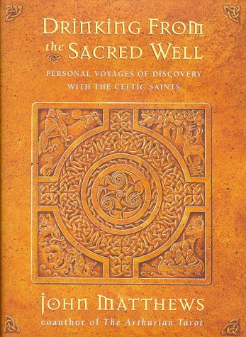 9780062515612: Drinking from the Sacred Well: Personal Voyages of Discovery with the Celtic Saints