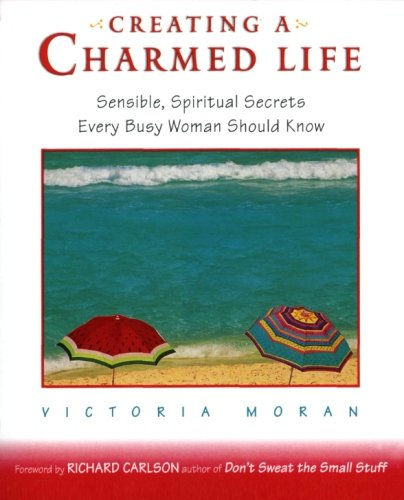 9780062515803: Creating a Charmed Life: Sensible, Spiritual Secrets Every Busy Woman Should Know