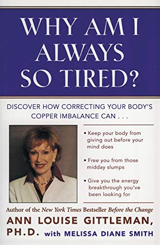 9780062515940: Why Am I Always So Tired?: Discover How Correcting Your Body's Copper Imbalance Can * Keep Your Body From Giving Out Before Your Mind Does *Free You ... Energy Breakthrough You've Been Looking For