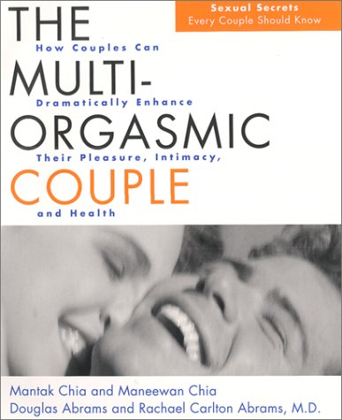 The Multi-Orgasmic Couple: Sexual Secrets Every Couple Should Know (0062516132) by Mantak Chia; Douglas Abrams; Maneew Chia; Rachel Carlton Abrams MD
