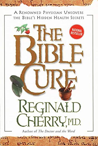 9780062516152: The Bible Cure: A Renowned Physician Uncovers the Bible's Hidden Health Secrets