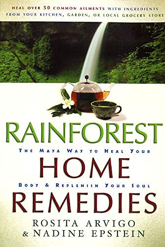 9780062516374: Rainforest Home Remedies: The Maya Way To Heal Your Body and Replenish Your Soul