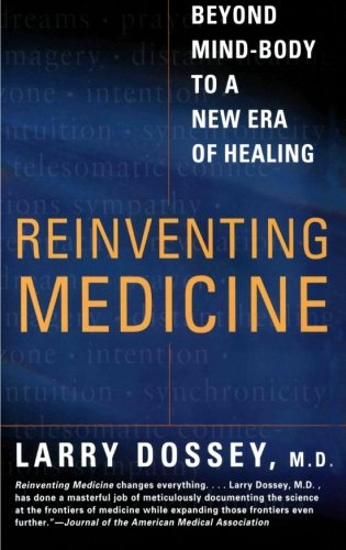 Reinventing Medicine: Beyond Mind-Body to a New Era of Healing (9780062516442) by Larry Dossey