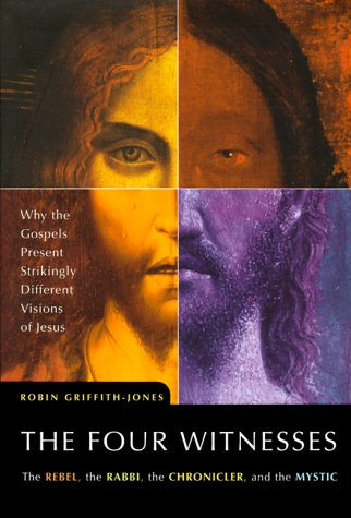 9780062516473: The Four Witnesses: The Rebel, the Rabbi, the Chronicler, the Mystic: Why the Gospels Present Strikingly Different Visions of Jesus