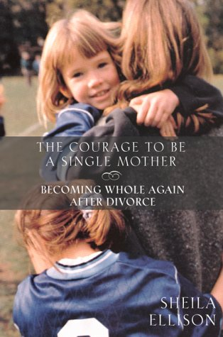 9780062516510: The Courage to be a Single Mother: Becoming Whole Again after Divorce