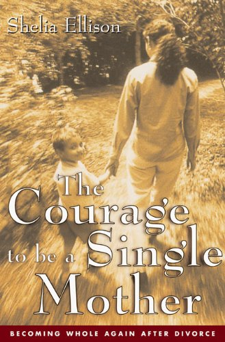 9780062516527: The Courage To Be a Single Mother: Becoming Whole Again After Divorce