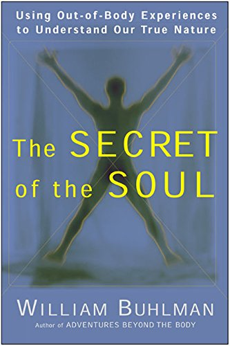 9780062516718: The Secret of the Soul: Using Out-of-Body Experiences to Understand Our True Nature