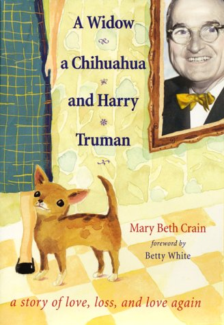 9780062516725: A Widow, a Chihuahua, and Harry Truman: A Story of Love, Loss, and Love Again