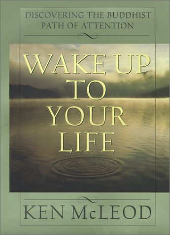 9780062516800: Wake Up To Your Life: Discovering the Buddhist Path of Attention
