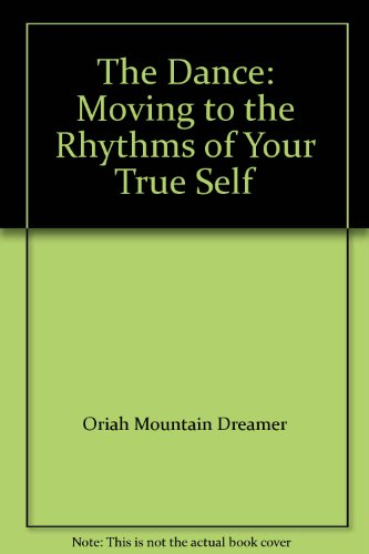9780062516947: The Dance: Moving to the Rhythms of Your True Self