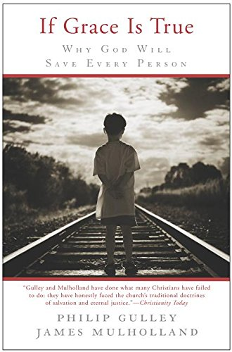 9780062517050: If Grace Is True: Why God Will Save Every Person (Gulley, Philip)