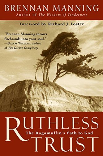 9780062517098: Ruthless Trust: The Ragamuffin's Path to God