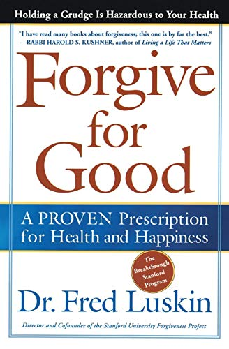 Forgive for Good: A Proven Prescription for Health and Happiness: Luskin, Fred