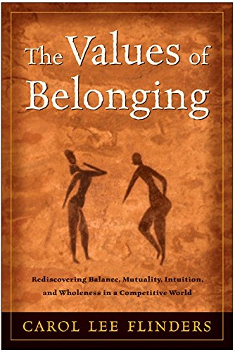 9780062517364: The Values of Belonging: Rediscovering Balance, Mutuality, Intuition, and Wholeness in a Competitive World