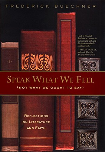 9780062517524: Speak What We Feel (Not What We Ought to Say): Reflections on Literature and Faith