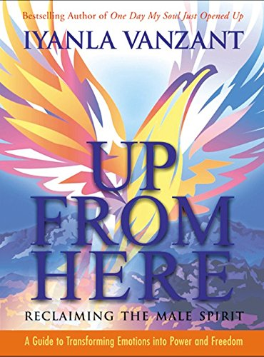 9780062517593: Up from Here: Reclaiming the Male Spirit: A Guide to Transforming Emotions Into Power and Freedom