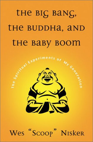 Big Bang, The Buddha, and the Baby Boom: The Spiritual Experiments of My Generation.: Wes