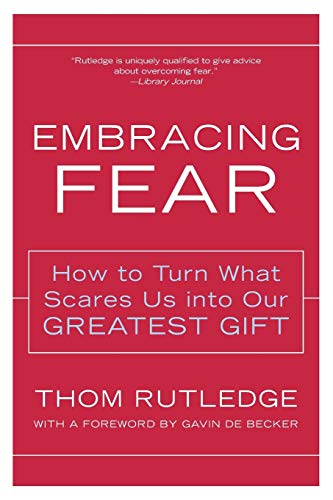 9780062517753: Embracing Fear: How to Turn What Scares Us into Our Greatest Gift