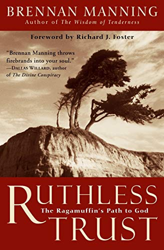 9780062517760: Ruthless Trust: The Ragamuffin's Path to God