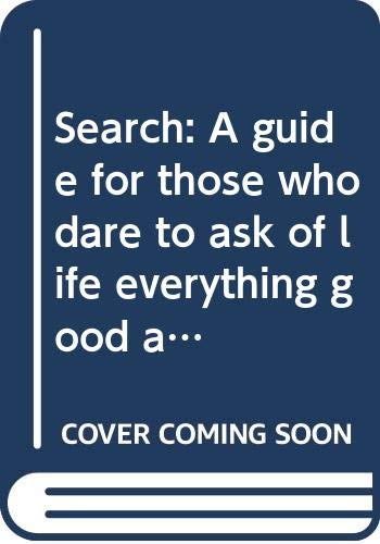 9780062518033: Search: A guide for those who dare to ask of life everything good and beautiful