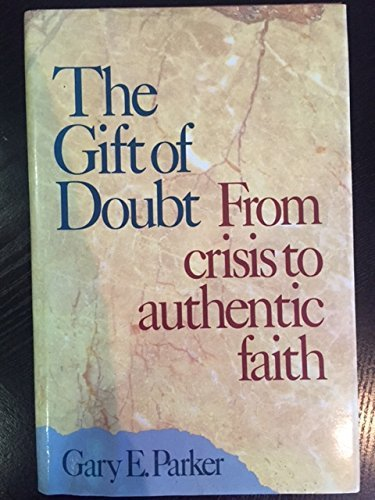 9780062520203: The Gift of Doubt: From Crisis Authentic Faith