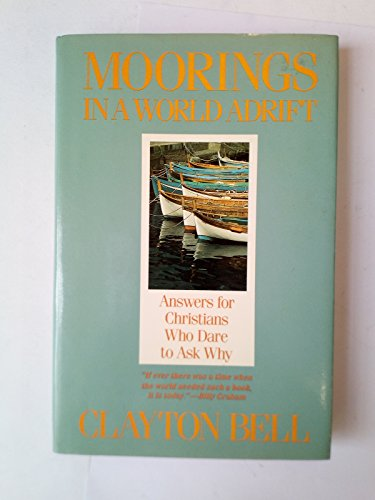 9780062520241: Moorings in a World Adrift: Answers for Christians Who Dare to Ask Why