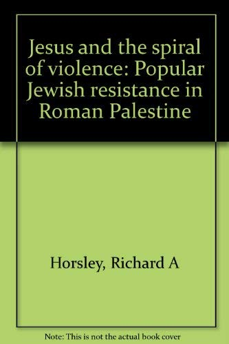 9780062544483: Jesus and the spiral of violence: Popular Jewish resistance in Roman Palestine