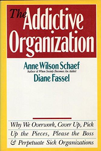 The Addictive Organization: Schaef, Anne Wilson;