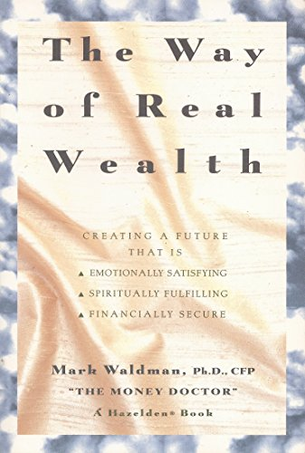 9780062552839: The Way of Real Wealth: Creating a Future That Is Emotionally Satisfying, Spiritually Fulfilling, Financially Secure