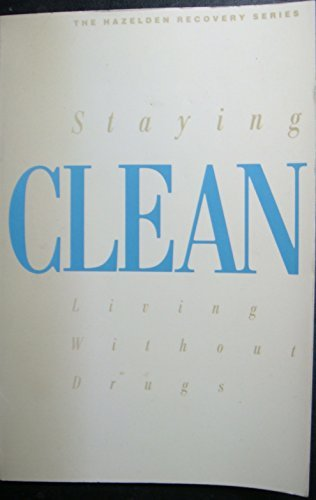 9780062553782: Staying Clean: Living Without Drugs (The Hazelden Recovery Series)
