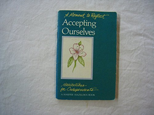 9780062554031: Accepting Ourselves: Meditations for Codependents (Moments to Reflect)