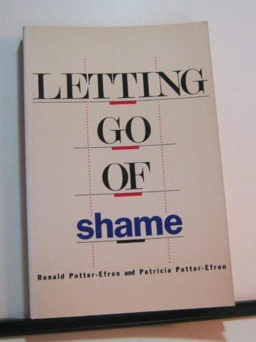 Letting Go of Shame: Understanding How Shame Affects Your Life: Ronald Potter-Efron, Patricia ...