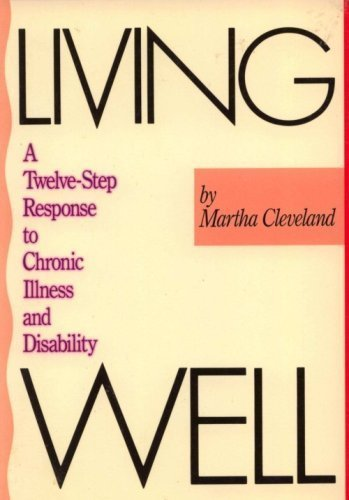 9780062554161: Living well: A twelve-step response to chronic illness and disability