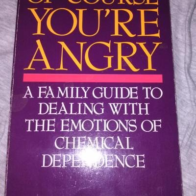 9780062554420: Of Course You're Angry, A Family Guide to Dealing with the Emotions of Chemical Dependence
